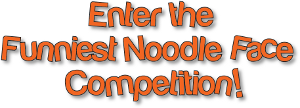 Enter the funniest noodle face competition